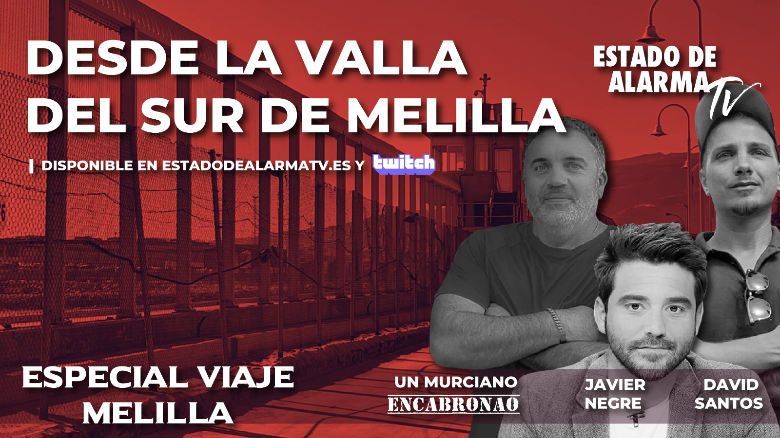 EN DIRECTO   Desde la valla del sur de Melilla con Negre, Murciano Encabronado y David Santos