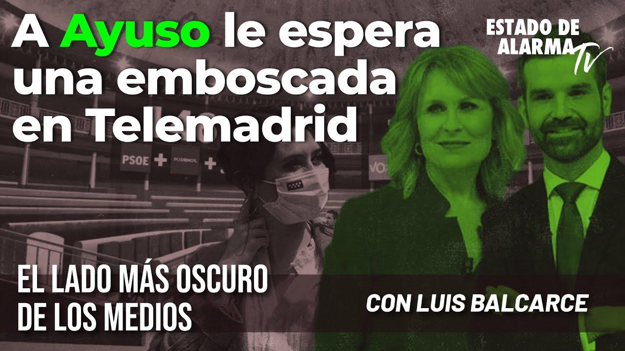 A Ayuso le espera una emboscada en Telemadrid; El Lado Oscuro de los Medios con Luis Balcarce
