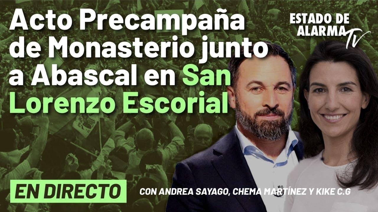 DIRECTO | Acto de precampaña de Vox con Monasterio y Abascal en San Lorenzo del Escorial