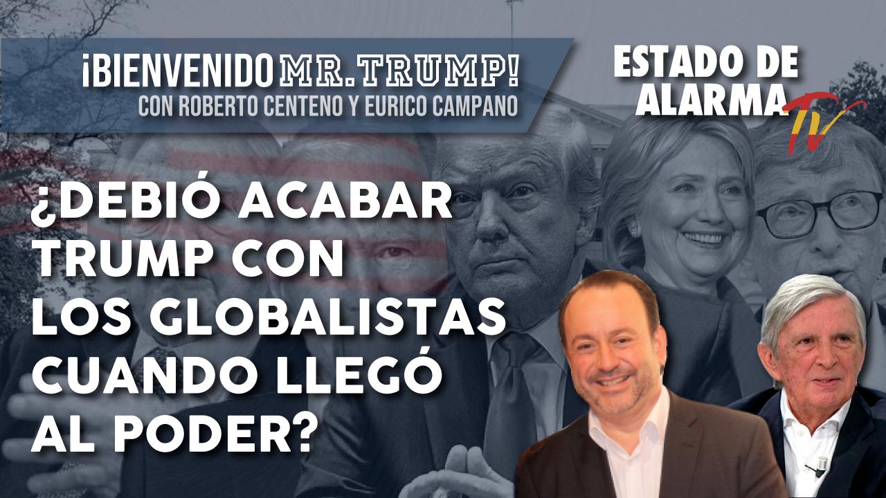 ¿Debió ACABAR TRUMP con los GLOBALISTAS cuando llegó al PODER? Bienvenido Mr. Trump! con Roberto Centeno