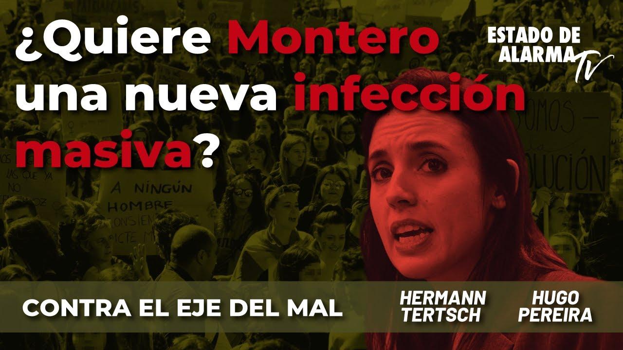 Contra el Eje del Mal: ¿Quiere Montero una nueva infección masiva? Hermann Tertsch y Hugo Pereira