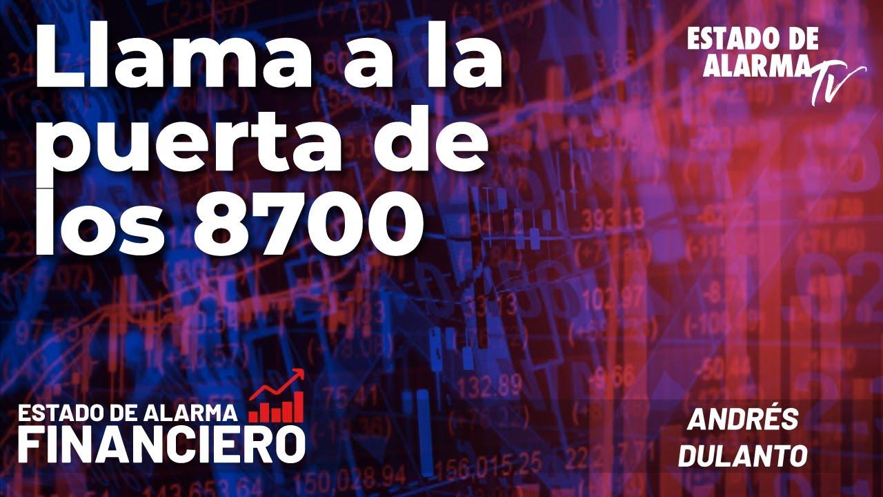 EDA Financiero: Llama a la puerta de los 8700; En Directo con Andrés Dulanto