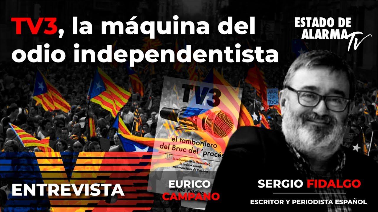 Entrevista: TV3, la máquina del odio independentista. Sergio Fidalgo, Eurico Campano