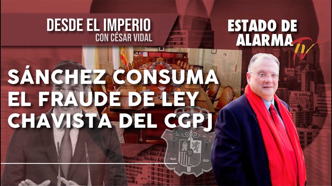 SÁNCHEZ consuma el FRAUDE de LEY CHAVISTA del CGPJ