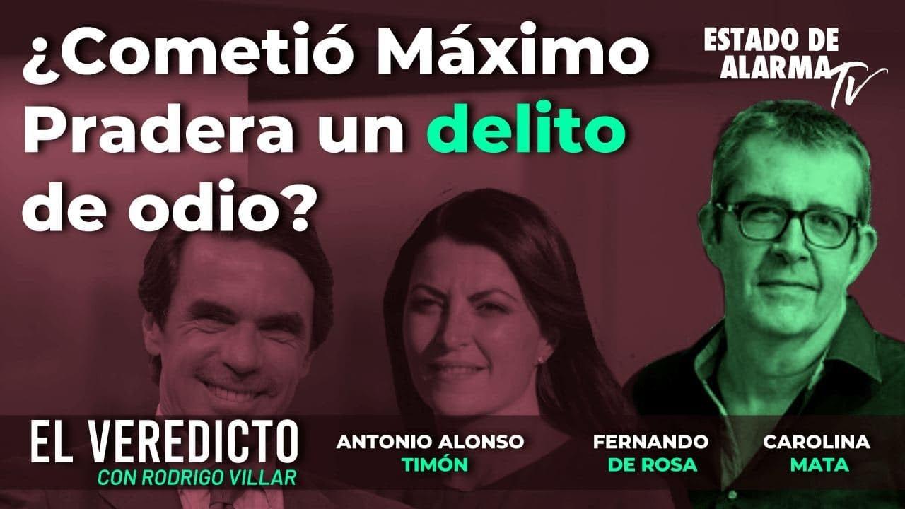 El Veredicto con Alonso Timón, de Rosa y Mata ¿Cometió Máximo Pradera un delito de odio? con Villar.