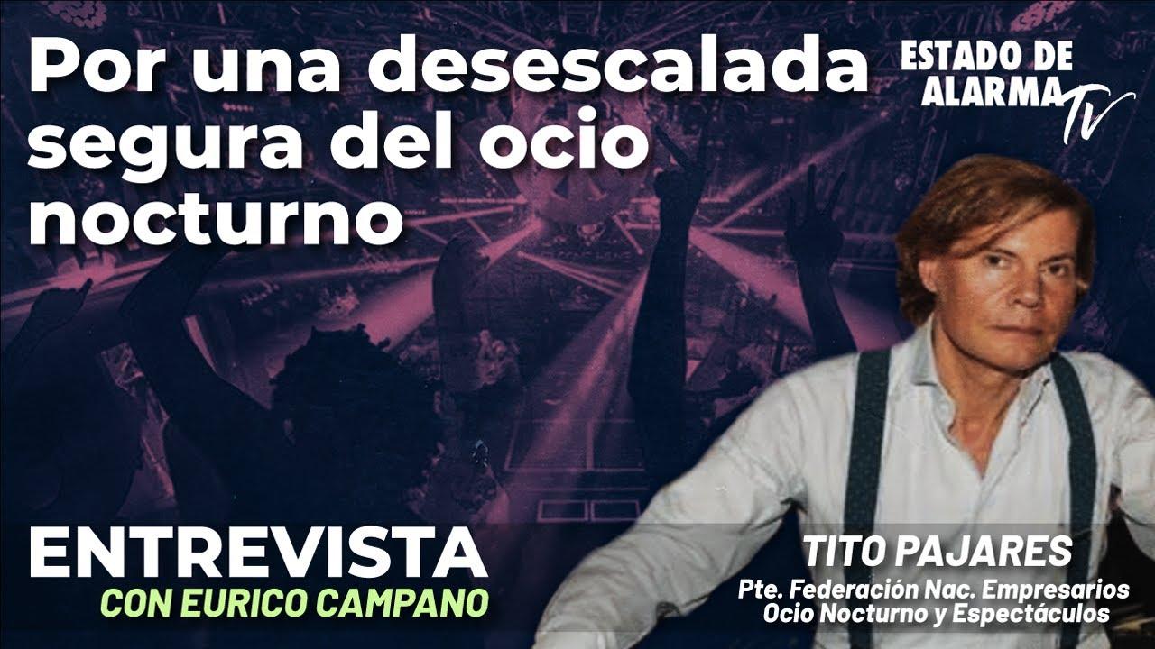 Entrevista a Tito Pajares  Por una desecalada segura del ocio nocturno; con Eurico Campano
