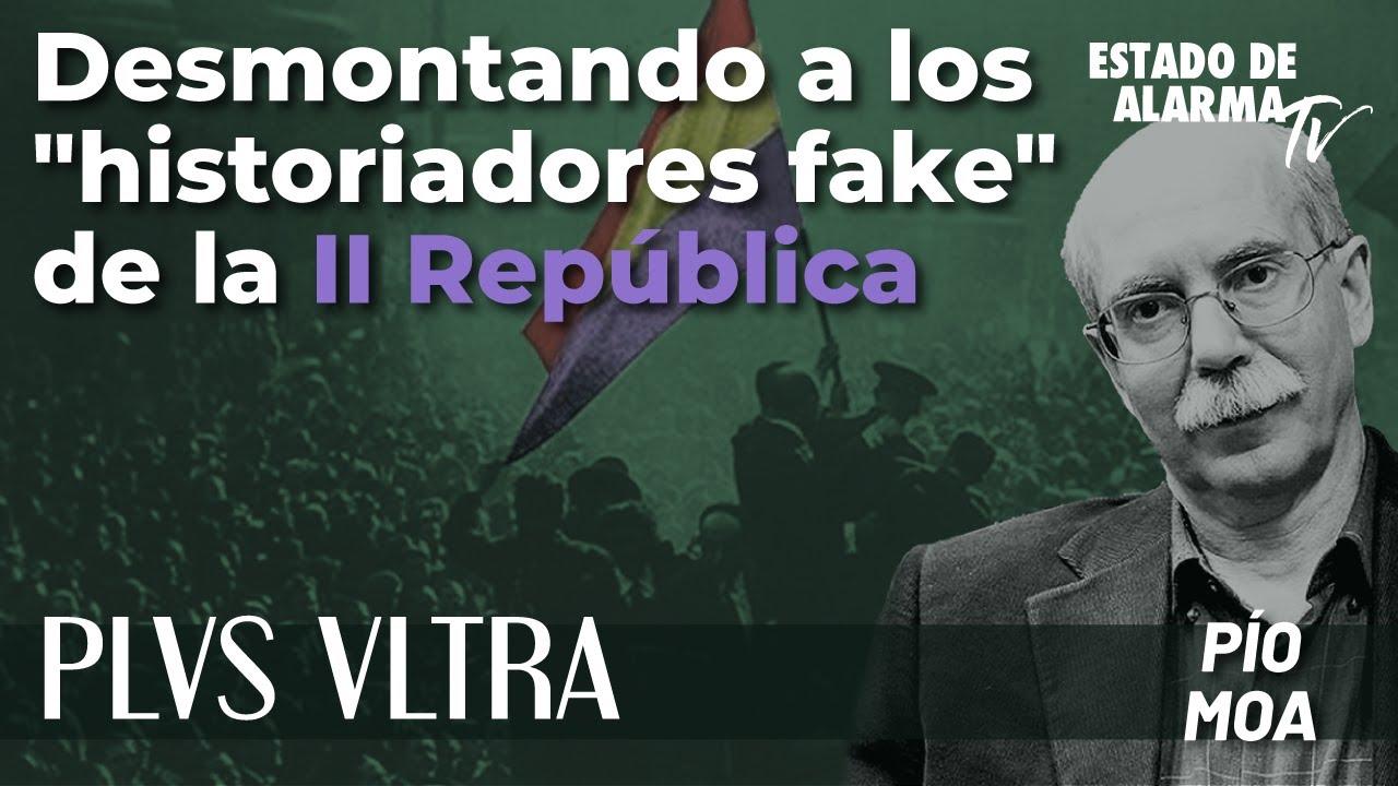 Plus Ultra con Pío Moa: Desmontando a los 'historiadores fake' de la II República