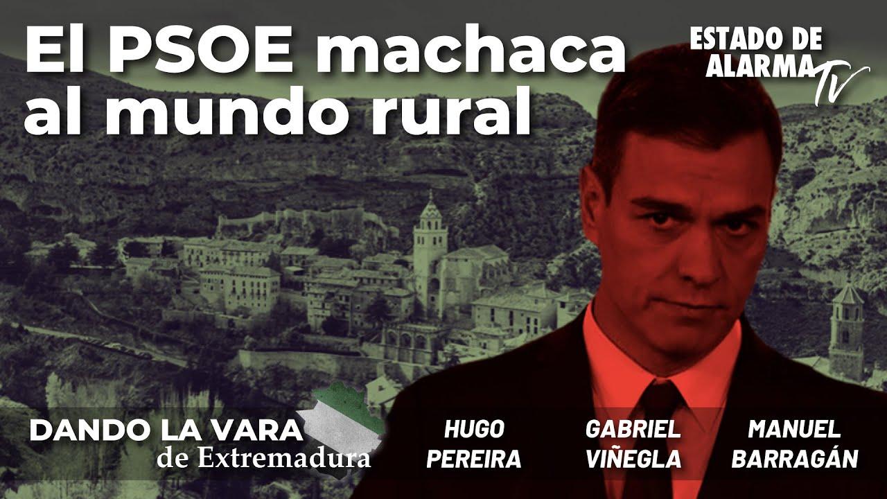 Dando la vara de Extremadura con Hugo Pereira: El PSOE machaca el mundo rural