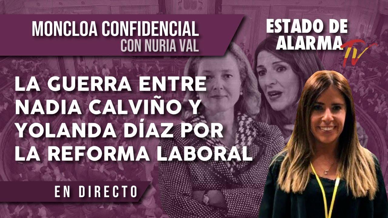 La GUERRA entre NADIA CALVIÑO y YOLANDA DÍAZ por la REFORMA LABORAL, Moncloa Confidencial
