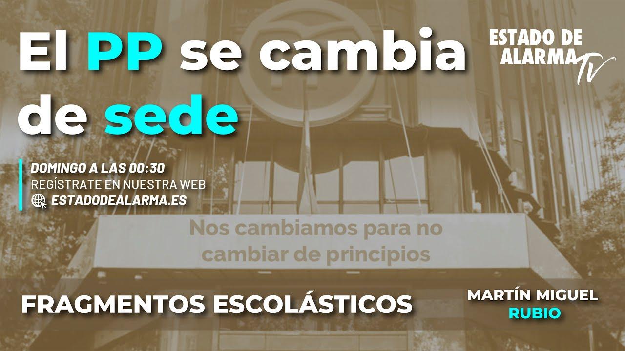 Fragmentos Escolásticos con Martín Miguel Rubio   El PP se cambia de sede