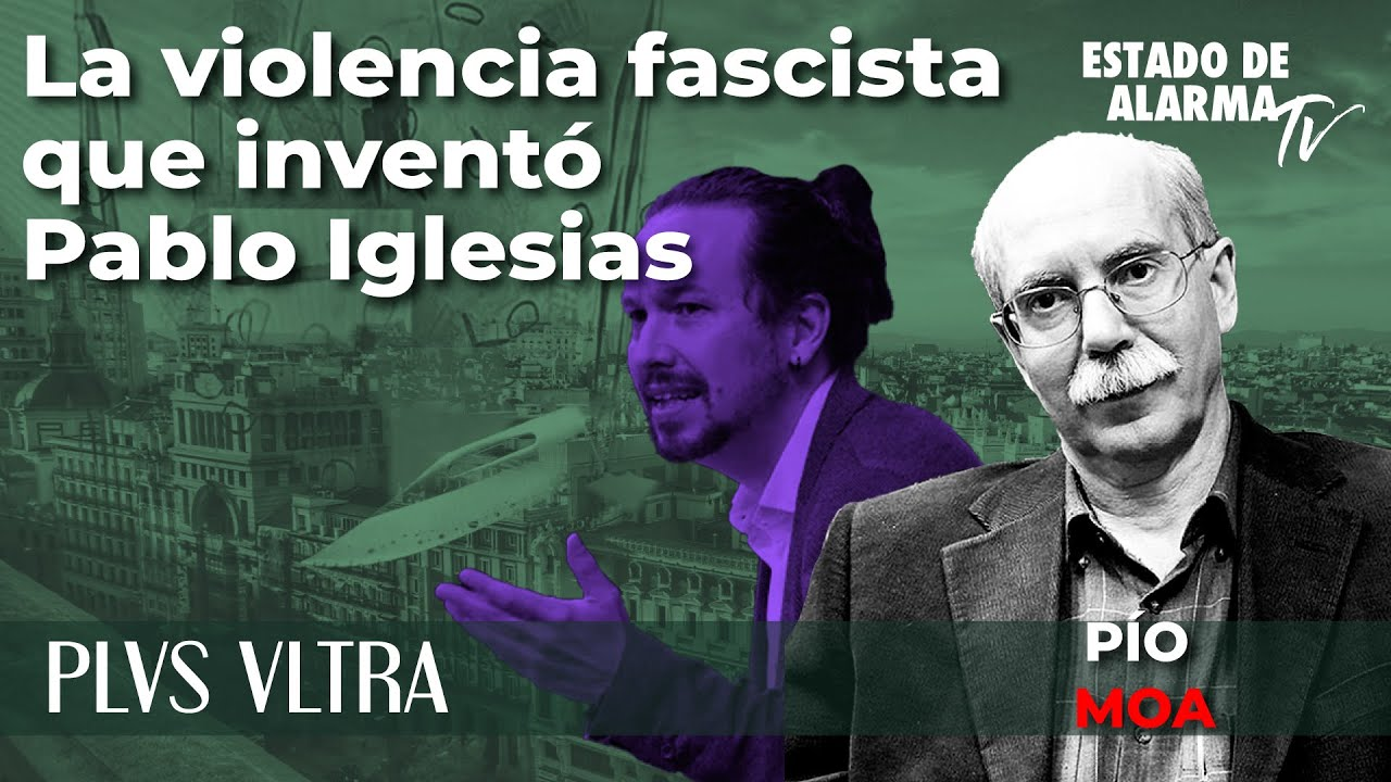 Plus Ultra con Pío Moa: La violencia fascista que inventó Pablo Iglesias