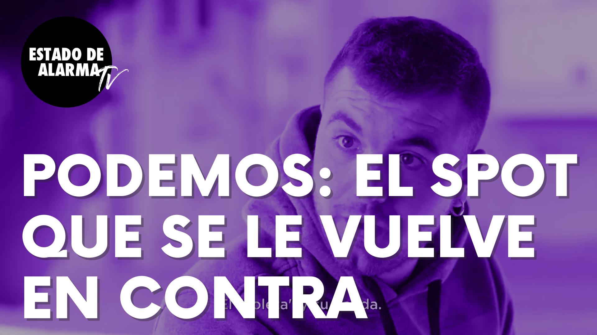 El spot de Podemos que le vuelve en contra y cuya versión tiene más visualizaciones que el original
