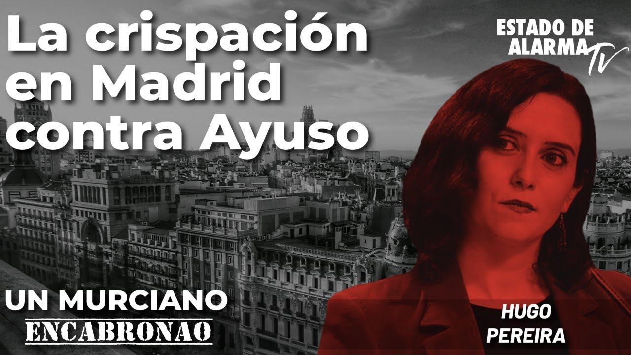 Un Murciano Encabronao: La crispación en Madrid con Ayuso; con Hugo Pereira