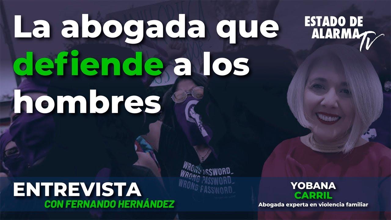 Entrevista a Yobana Carril La abogada que defiende a los hombres, con Fernando Hernández