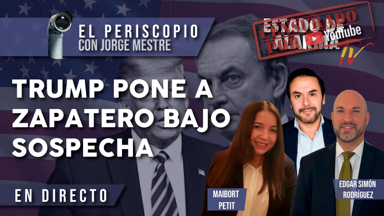 TRUMP pone a ZAPATERO bajo SOSPECHA, El Periscopio con Jorge Mestre