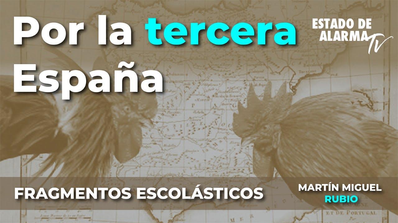 Fragmentos Escolásticos con Martín Miguel Rubio: Por la tercera España