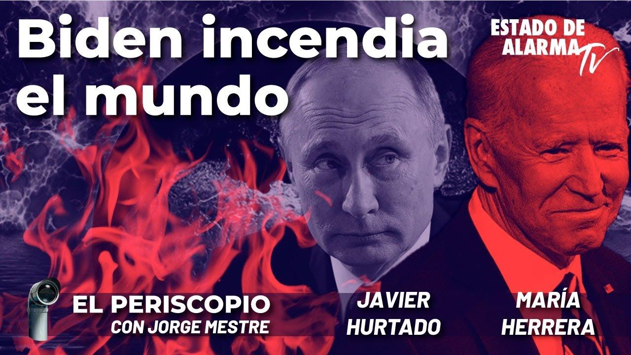 El Periscopio: Biden incendia el mundo; Directo con Jorge Mestre, Javier Hurtado, María Herrera