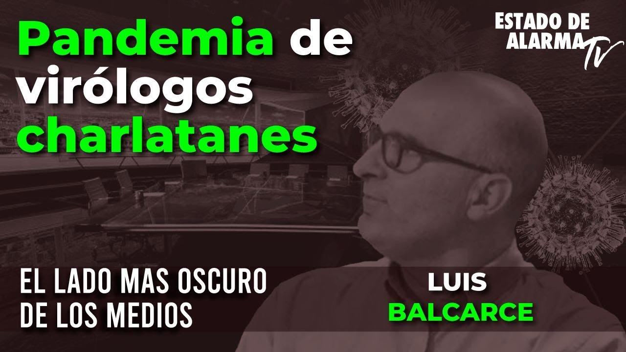 El lado más oscuro de los medios con Luis Balcarce: Pandemia de virólogos charlatanes