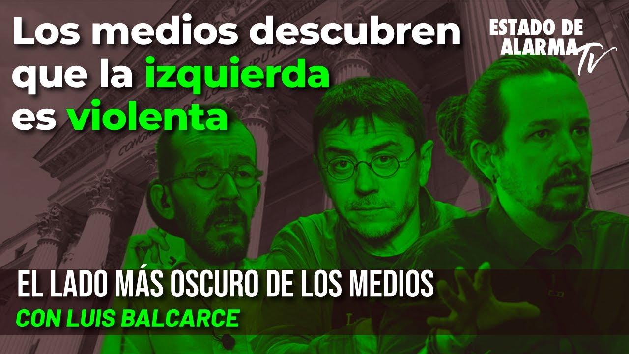 El Lado Oscuro de los Medios con Luis Balcarce: Los medios descubren que la izquierda es violenta