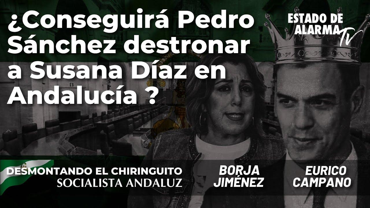 ¿Conseguirá Pedro Sánchez destronar a Susana Díaz en Andalucía? Eurico Campano y Borja Jiménez