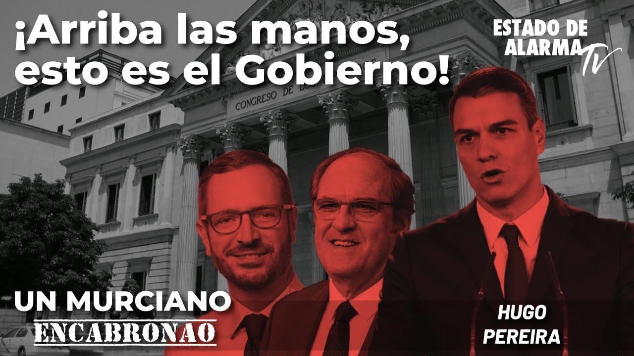 En Directo Un Murciano Encabronao: ¡Arriba las manos, esto es el Gobierno! con Hugo Pereira