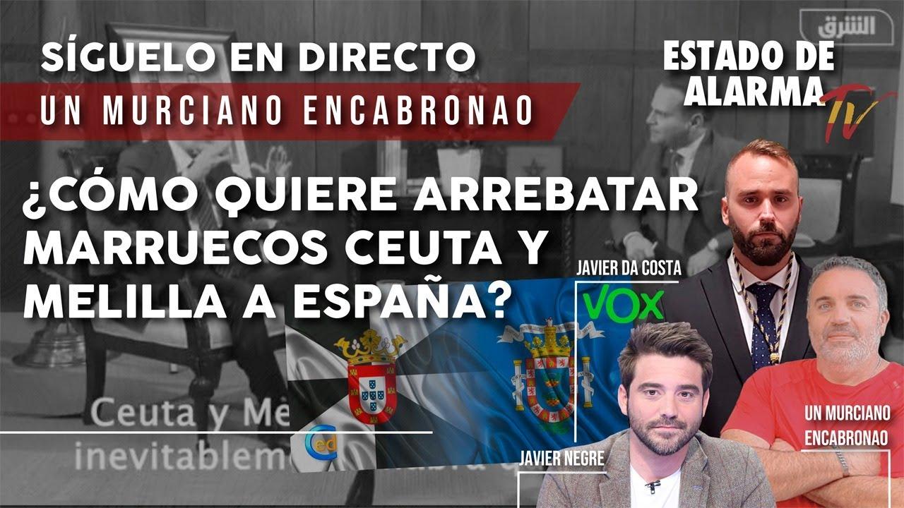 EN DIRECTO: MURCIANO ENCABRONAO. ¿Cómo QUIERE ARREBATAR MARRUECOS, CEUTA y MELILLA a ESPAÑA?