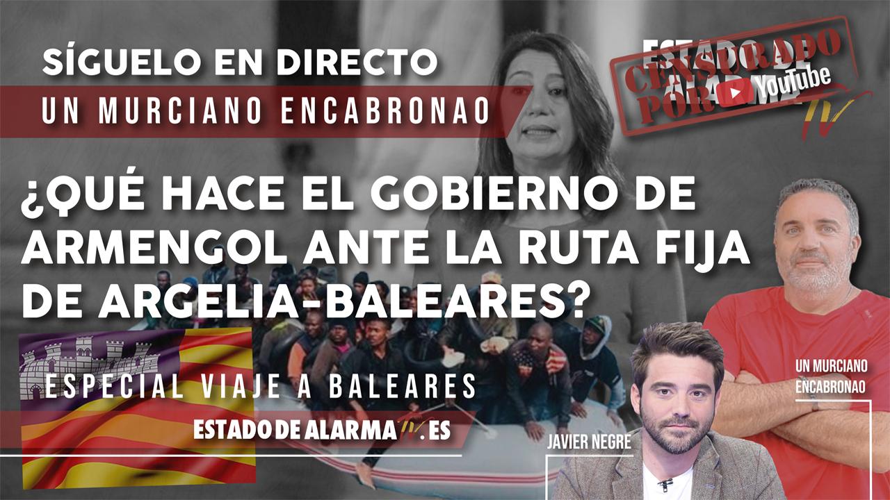 ¿Qué hace el GOBIERNO de ARMENGOL ante la RUTA FIJA de ARGELIA-BALEARES? En directo con Un Murciano Encabronao