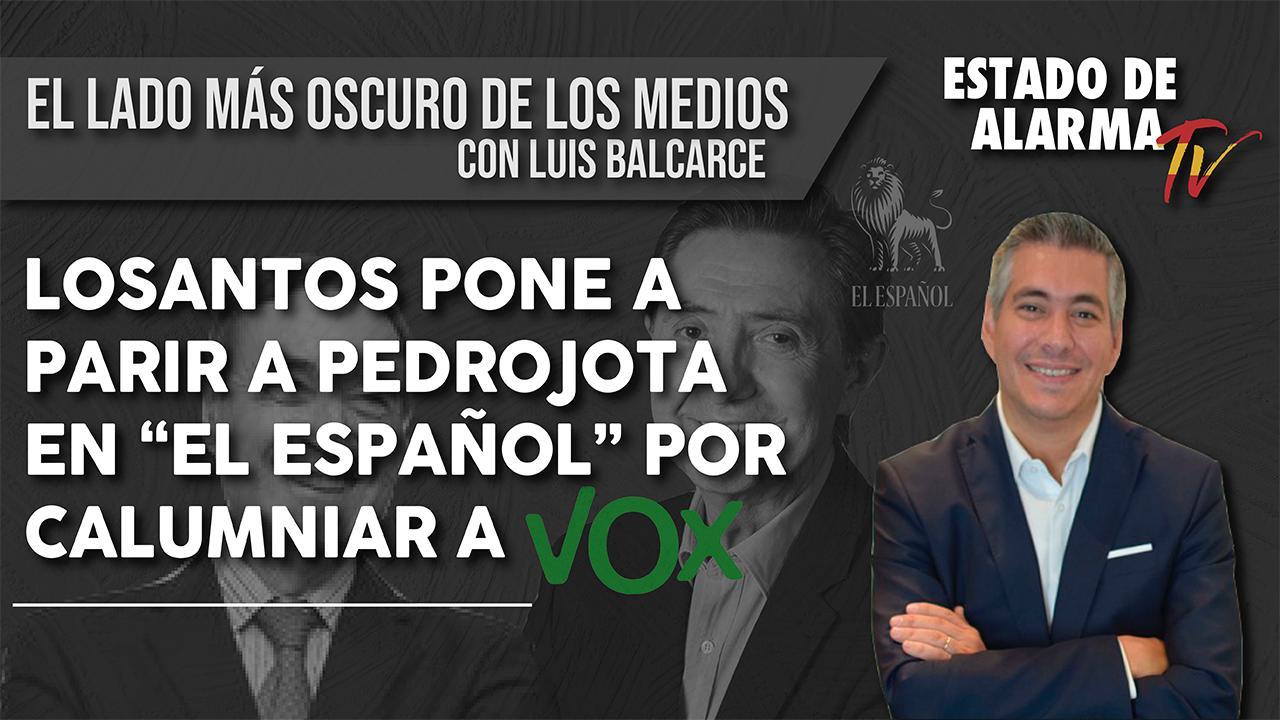"""EL LADO MÁS OSCURO DE LOS MEDIOS: LOSANTOS PONE a PARIR a PEDROJOTA en """"EL ESPAÑOL"""" por CALUMNIAR a VOX"""