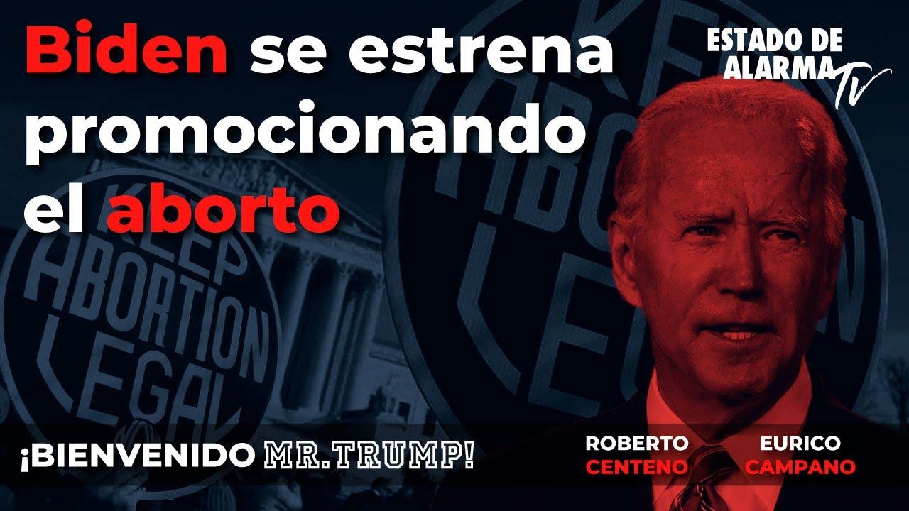 Bienvenido Mr. Trump: Biden se estrena promocionando el aborto, con Roberto Centeno y Eurico Campano