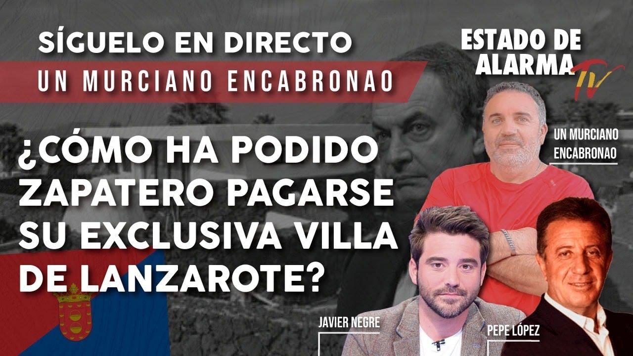 DIRECTO: MURCIANO ENCABRONAO. ¿CÓMO ha podido ZAPATERO PAGARSE su exclusiva VILLA de LANZAROTE?
