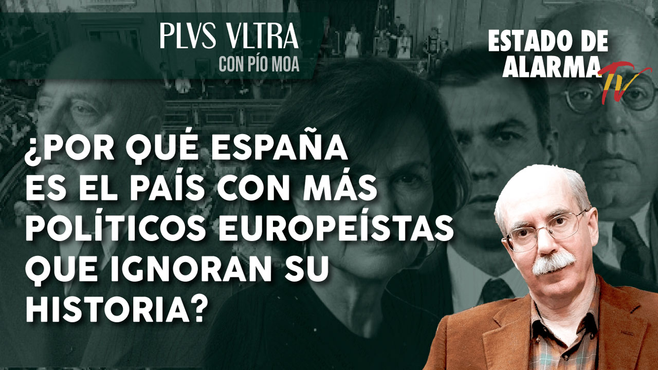 PLVS VLTRA con PÍO MOA: ¿Por qué ESPAÑA es el PAÍS con MÁS POLÍTICOS EUROPEÍSTAS que IGNORAN su HISTORIA?