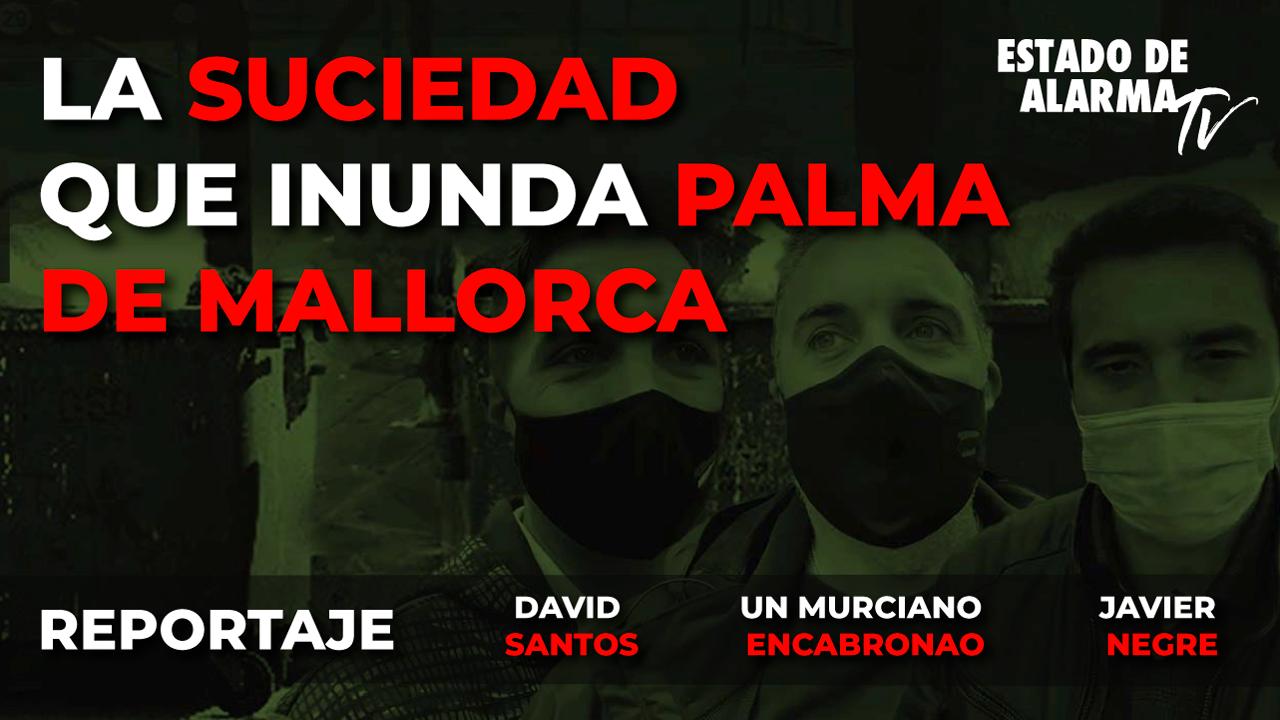 REPORTAJE- La SUCIEDAD que INUNDA PALMA de MALLORCA Javier Negre Un Murciano Encabronao David Santos