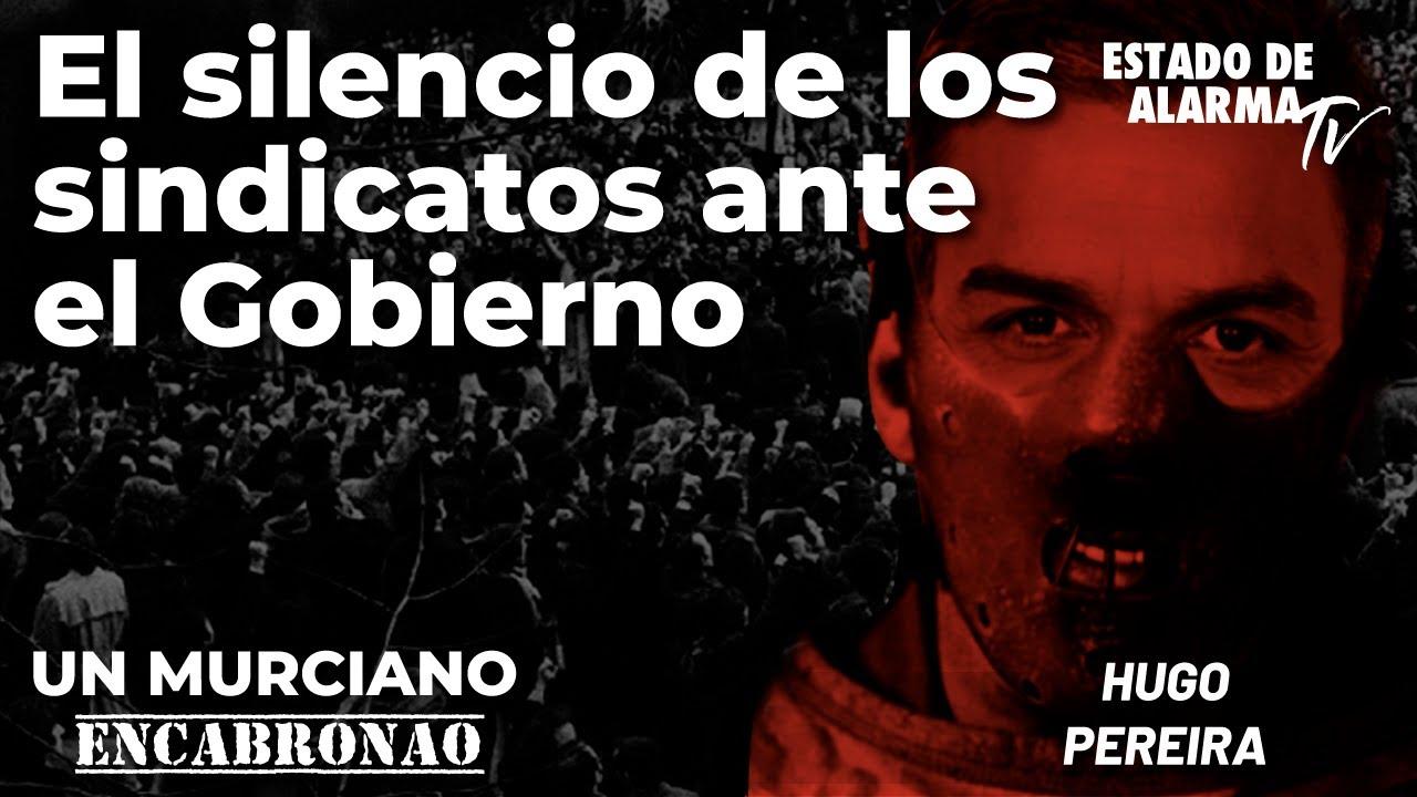 Un Murciano Encabronao: El silencio de los sindicatos ante el Gobierno. Directo con Hugo Pereira