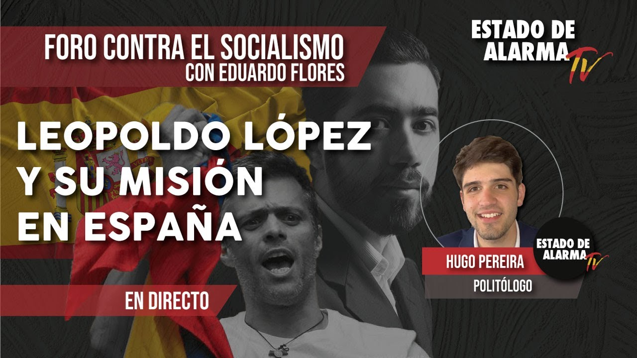 LEOPOLDO LÓPEZ y su MISIÓN en ESPAÑA: Foro contra el Socialismo con Eduardo Flores y Hugo Pereira