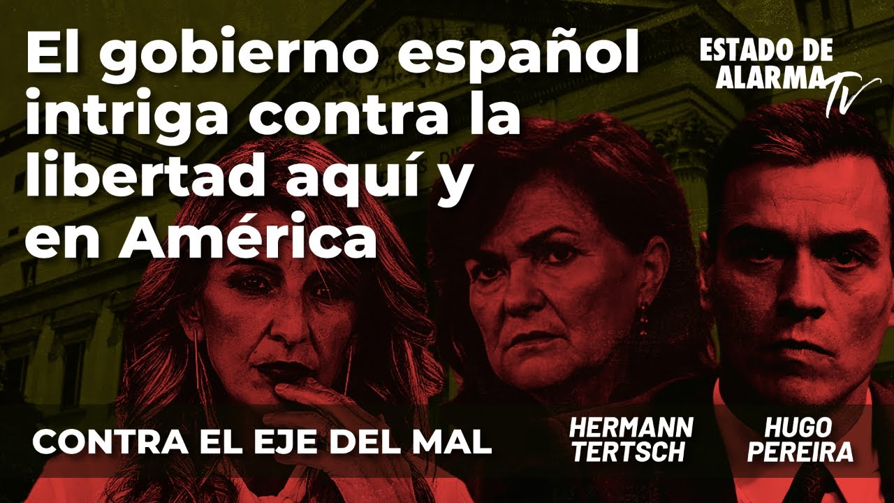 Contra el Eje del Mal: El gobierno español intriga contra la libertad aquí y en América; con Tertsch