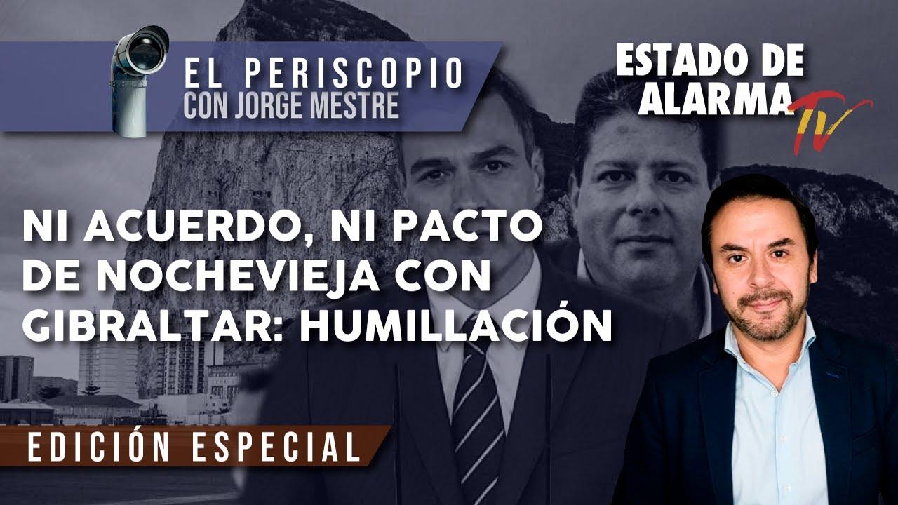 EL PERISCOPIO, Ni ACUERDO ni PACTO de NOCHEVIEJA con GIBRALTAR: HUMILLACIÓN, con Jorge Mestre