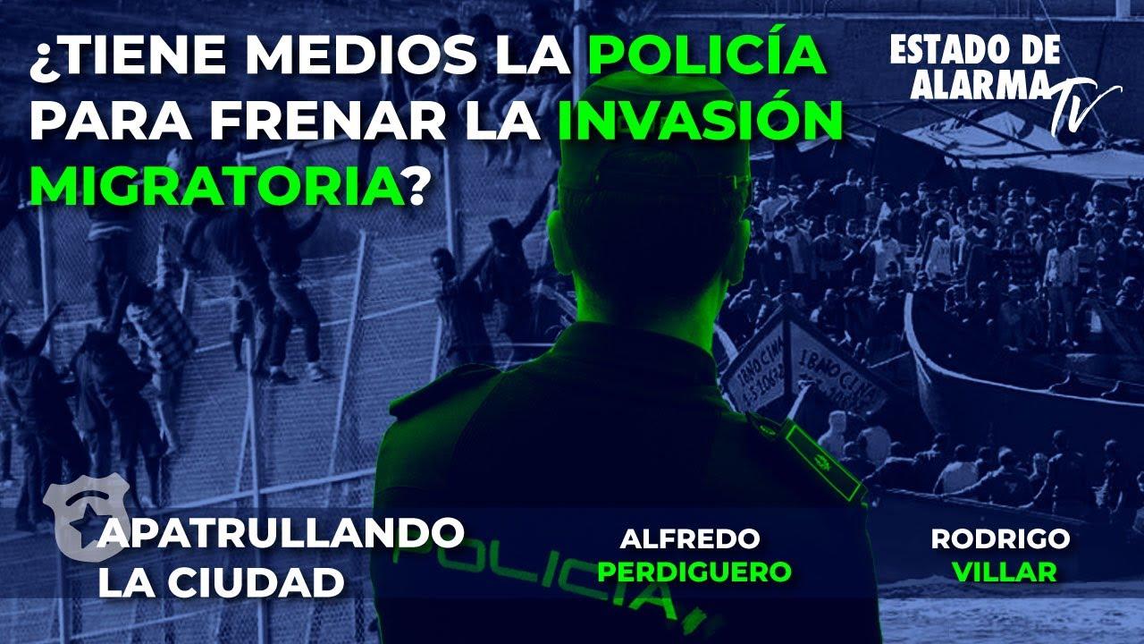 Apatrullando ¿Tiene medios la policía para frenar la invasión migratoria  Alfredo Perdiguero