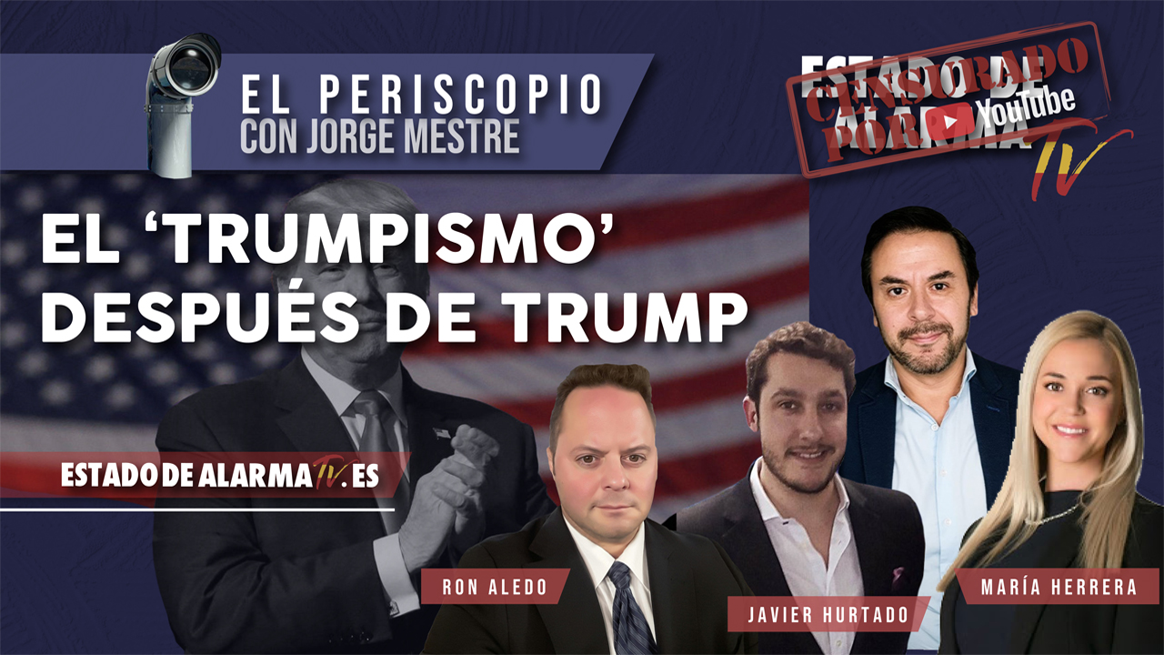 El 'TRUMPISMO' DESPUÉS de TRUMP, El Periscopio con Jorge Mestre