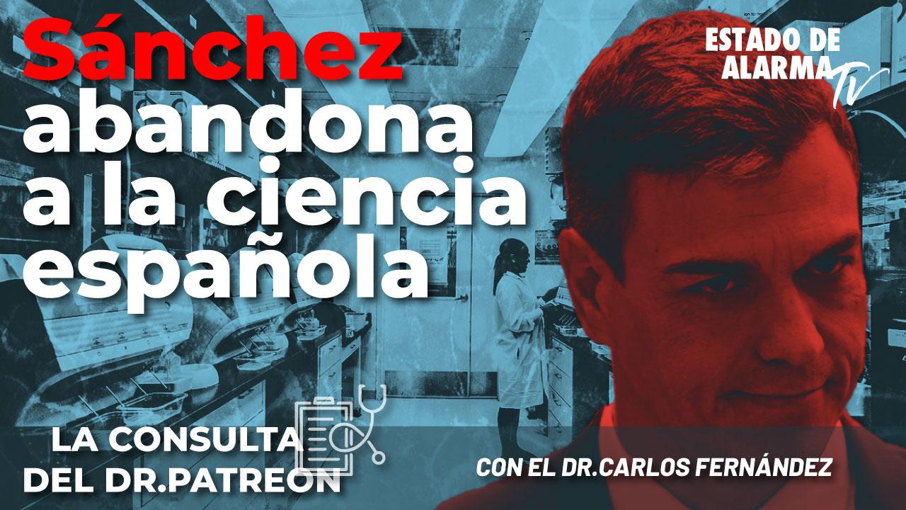 La consulta del Dr. Patreon: Sánchez abandona a la ciencia española. Directo con el Dr. Carlos Fernández