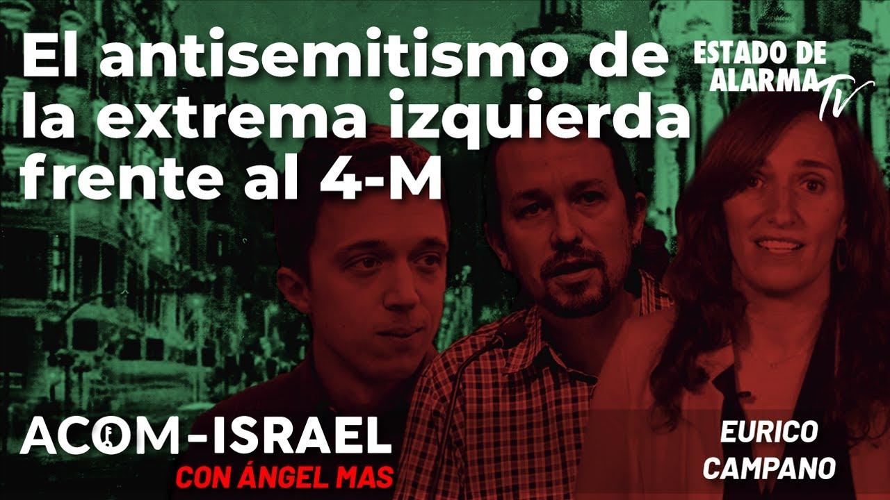 ACOM con Ángel Mas: El antisemitismo de la extrema izquierda frente al 4 M; con Eurico Campano