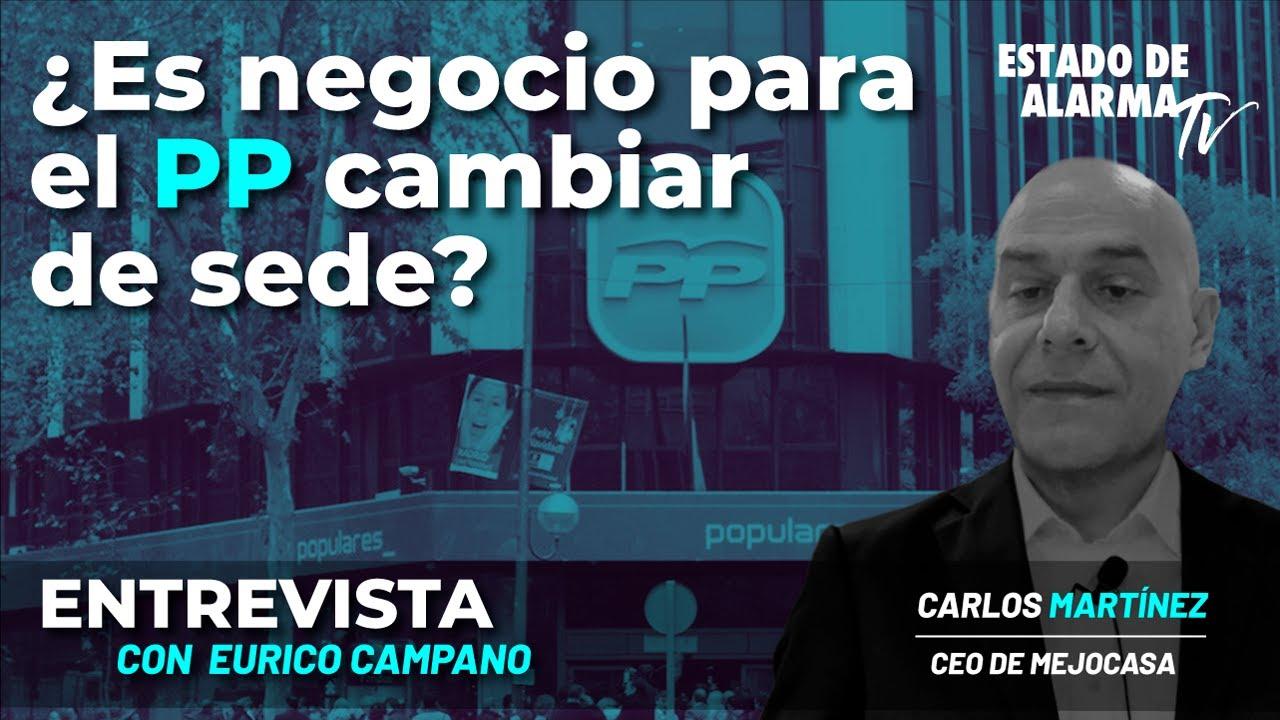Entrevista con Eurico Campano: ¿Por cuánto podrá vender Génova el PP? Carlos Martínez, CEO Mejocasa