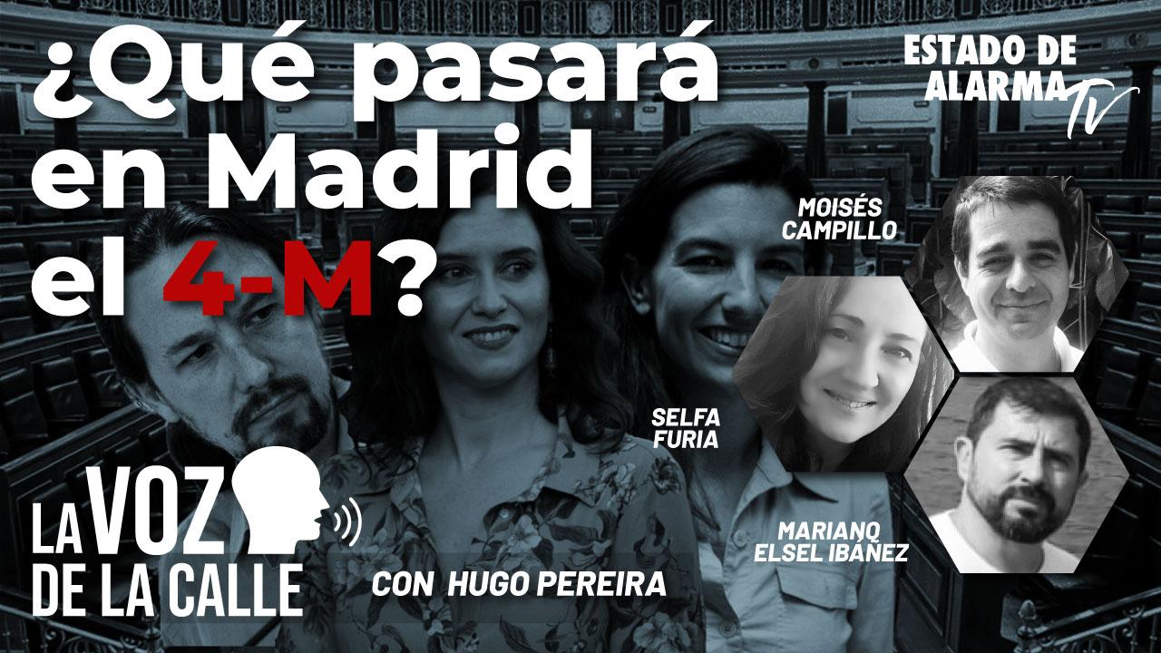 La voz de la calle- ¿Qué pasará en Madrid el 4-M- Con Hugo Pereira