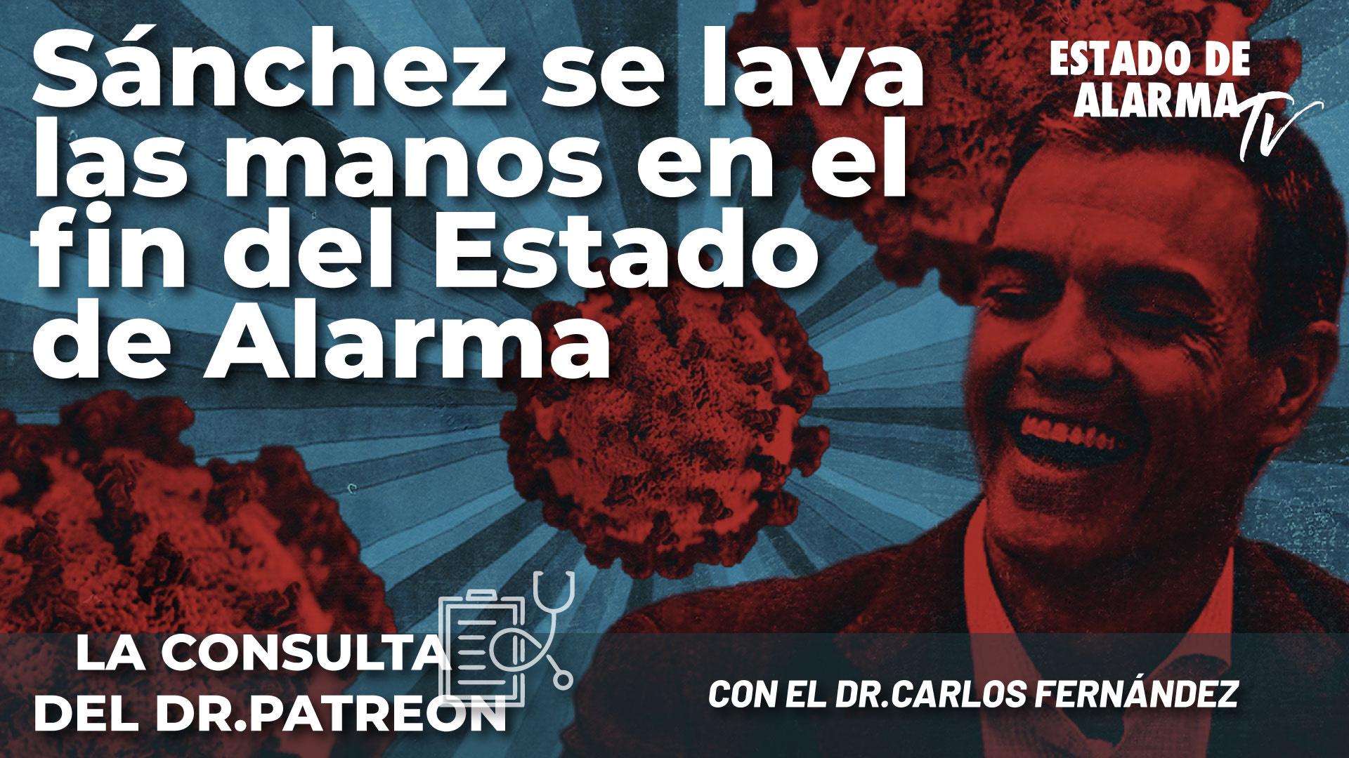 La Consulta del Dr. Patreon con el Dr. Carlos Fernández: Sánchez se lava las manos en el fin del Estado de Alarma