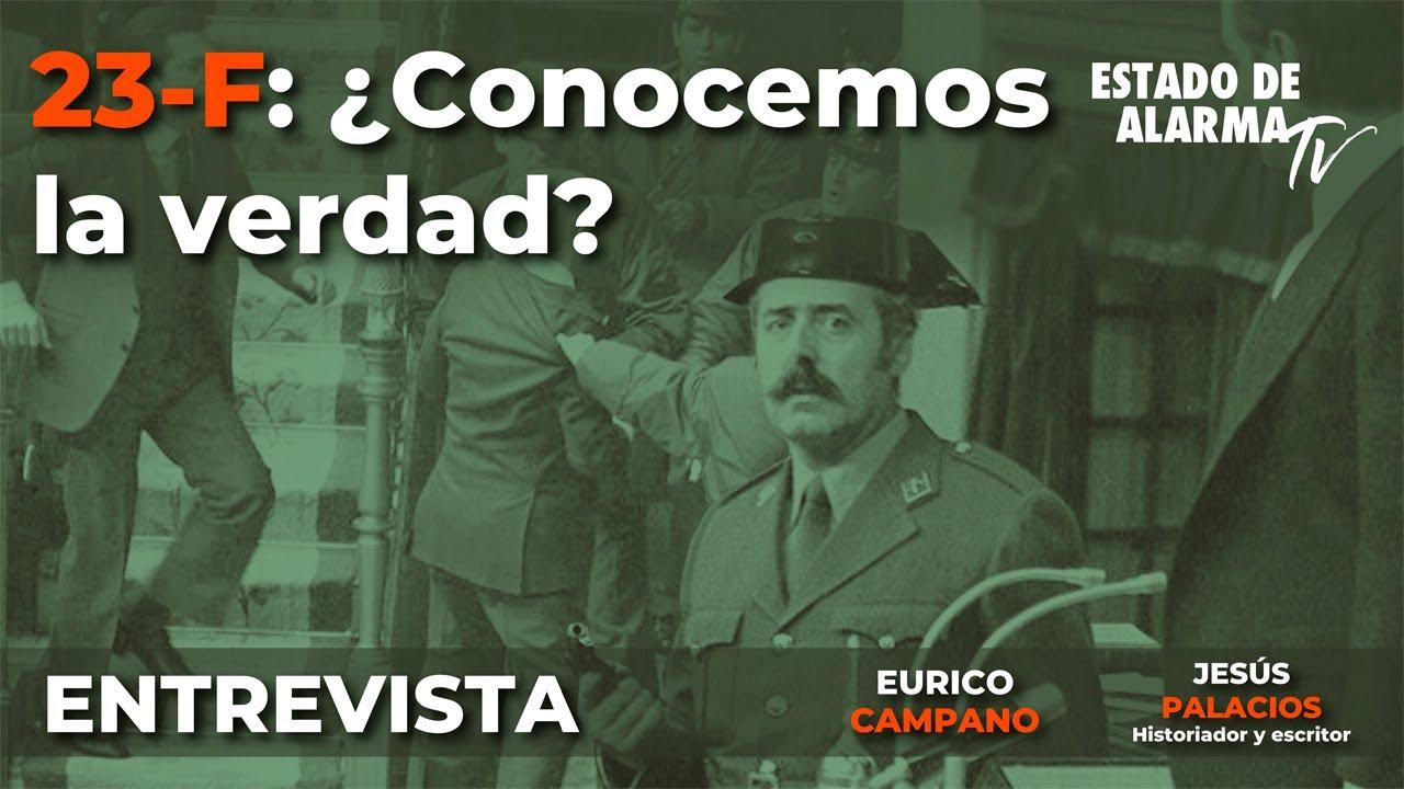 Entrevista a Jesús Palacios: 23-F ¿Conocemos la verdad?  Con Eurico Campano