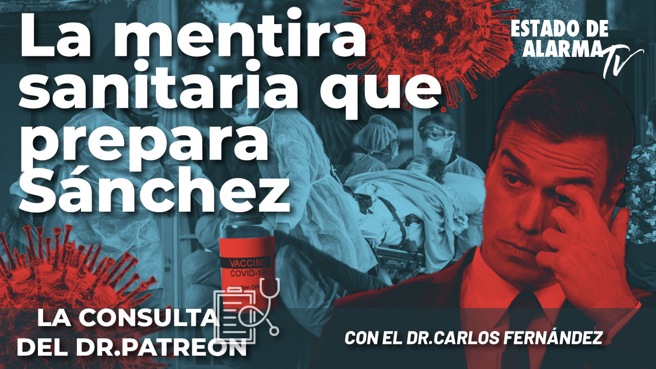 La consulta del Dr. Patreon: La mentira sanitaria que prepara Sánchez, con el Dr. Carlos Fernández