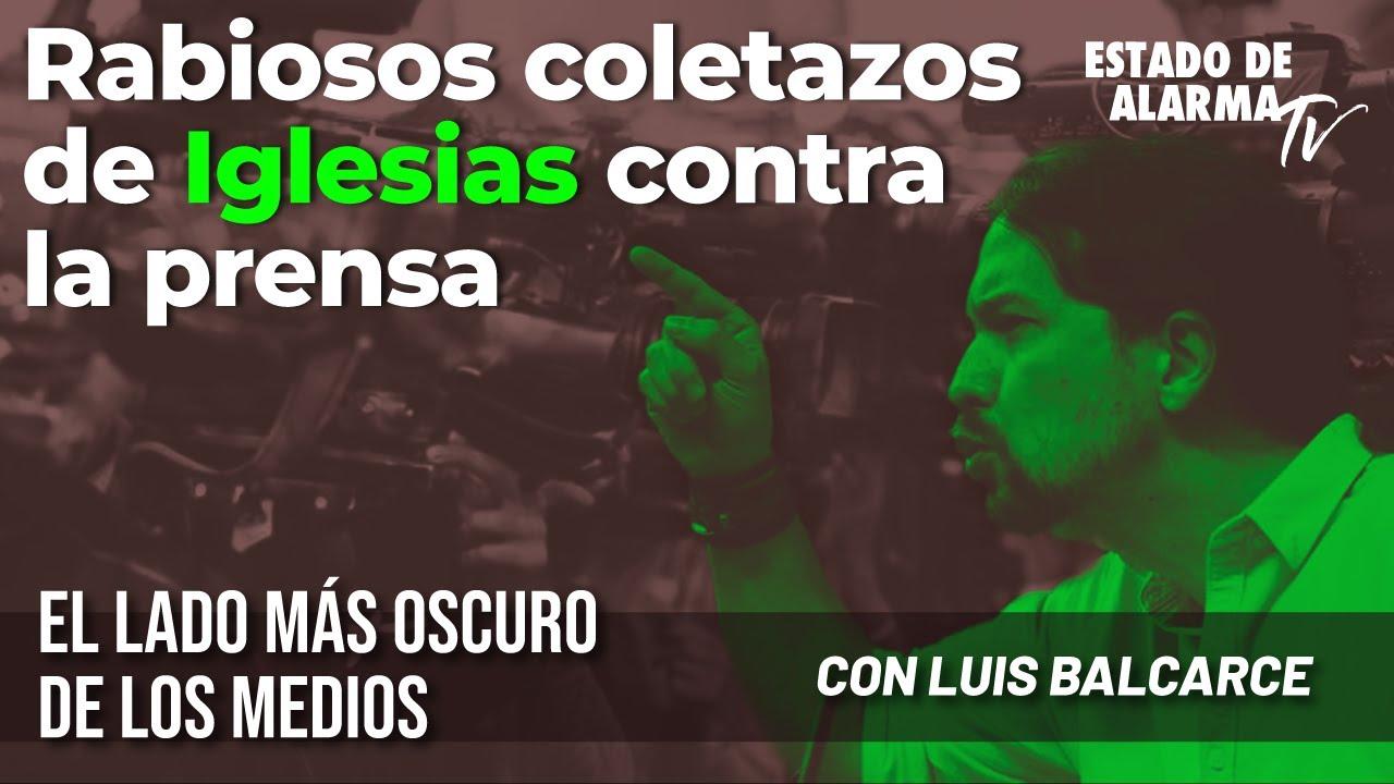 Rabiosos coletazos de Iglesias contra la prensa; El Lado Oscuro de los Medios, con Luis Balcarce