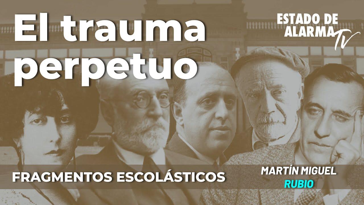 Fragmentos Escolásticos con Martín Miguel Rubio: El trauma perpetuo