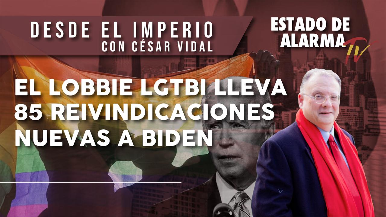 El LOBBIE LGTBI lleva 85 REIVINDICACIONES NUEVAS a BIDEN, Desde El Imperio con César Vidal