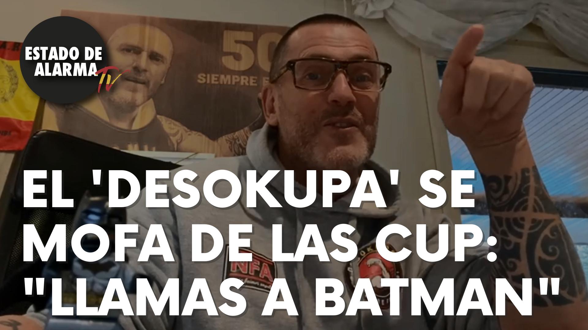 """El 'Desokupa' de mofa de las CUP: """"Llamas a Batman"""""""