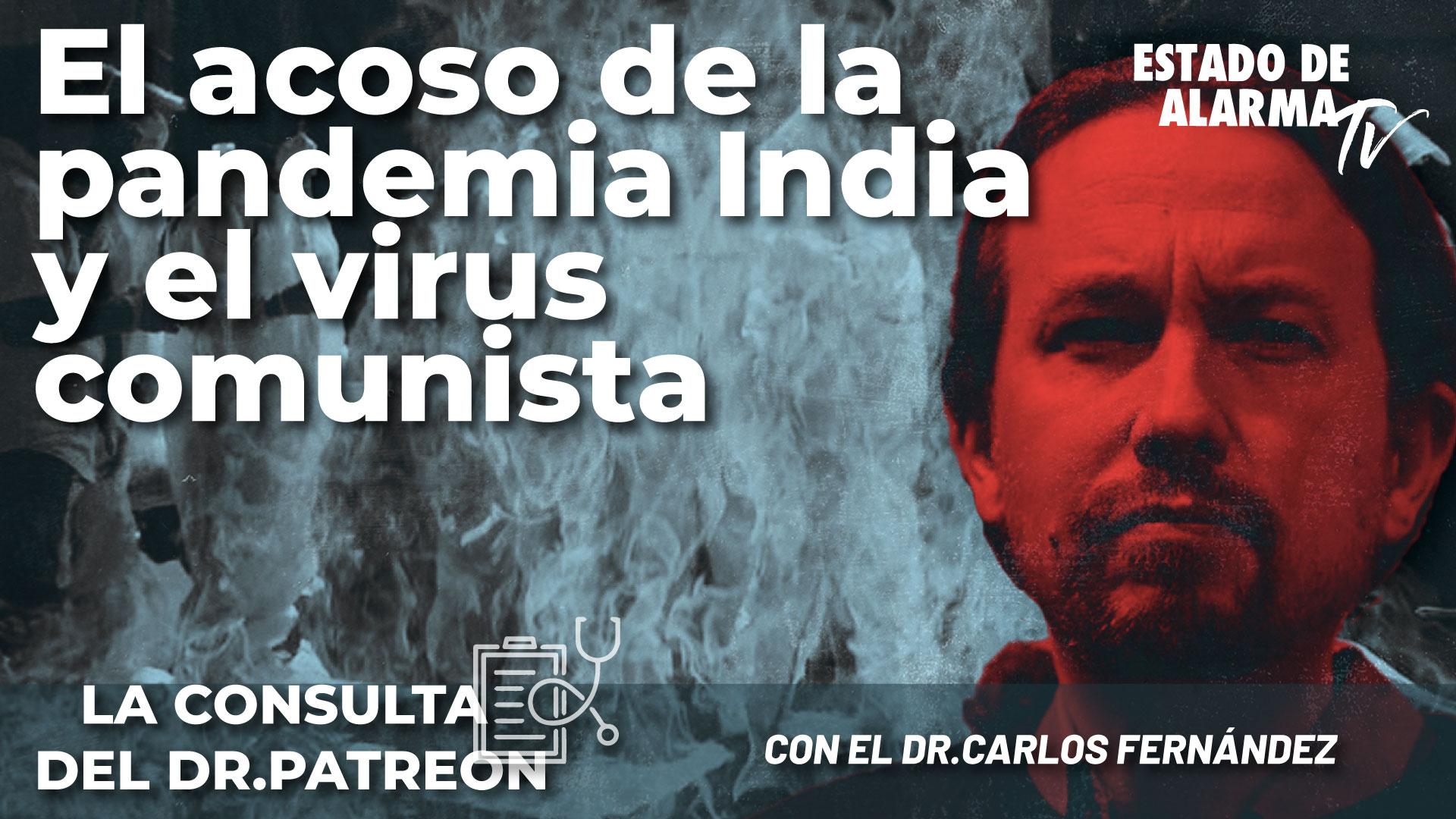 La Consulta del Dr. Patreon : El acoso de la pandemia India y el virus comunista; Con el Dr. Carlos Fernández